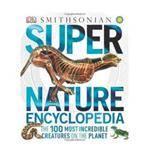 Penguin Putnam Super Nature Encyclopedia - 100 Most Incredible Creatures
